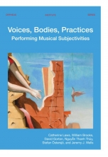 Jeremy J. Wells Catherine Laws  William Brooks  David Gorton  Thanh Thủy Nguyễn  Stefan Östersjö, Voices, Bodies, Practices