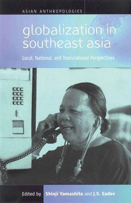 Shinji Yamashita,   J. S. Eades,Globalization in Southeast Asia