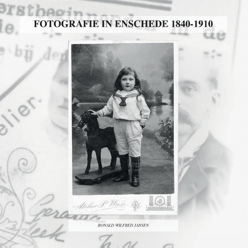 Ronald Wilfred Jansen,FOTOGRAFIE IN ENSCHEDE 1840-1910
