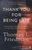 <b>Friedman, Thomas L.</b>,Friedman*Thank You for Being Late