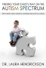 Hendrickson, Laura, M.D.,Finding Your Child`s Way on the Autism Spectrum