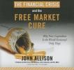 Allison, John,The Financial Crisis and the Free Market Cure