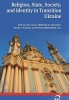 ,<b>Religion, state, society and identity in transition Ukraine</b>