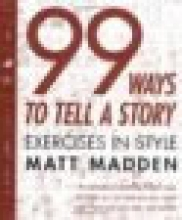 Madden, Matt 99 Ways to Tell a Story