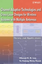 Lau, Vincent K.N. Channel-Adaptive Technologies and Cross-Layer Designs for Wireless Systems with Multiple Antennas