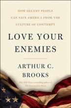 Brooks, Arthur C. Love Your Enemies