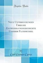 Carus, Carl Gustav Carus, C: Neue Untersuchungen Über die Entwickelungsgeschich