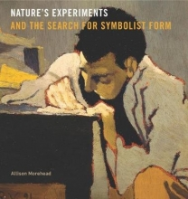 Allison Morehead Nature`s Experiments and the Search for Symbolist Form