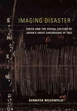 Weisenfeld, Gennifer Imaging Disaster - Tokyo and the Visual Culture of Japan`s Great Earthquake of 1923