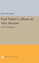 Nash, Suzanne Paul Valery`s Album des Vers Anciens - A Past Transfigured