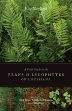 Neyland, Ray A Field Guide to the Ferns and Lycophytes of Louisiana