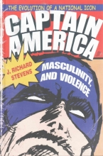 Stevens, J. Richard Captain America, Masculinity, and Violence