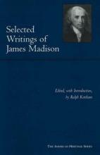 James Madison,   Ralph L. Ketcham Selected Writings of James Madison