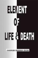 Obiora, Chukwuma Nnaemeka Element of Life and Death