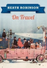 Robinson, W.Heath Heath Robinson On Travel