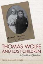 Eckard, Paula Gallant Thomas Wolfe and Lost Children in Southern Literature