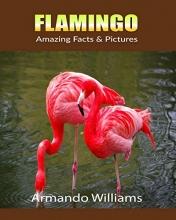 Williams, Armando Flamingo: Amazing Facts & Pictures
