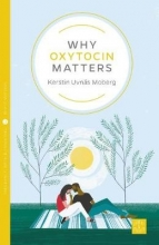 Kerstin Uvnas Moberg Why Oxytocin Matters