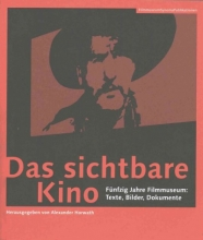 Horwath, Alexander Das sichtbare Kino (German-language Edition) - Fünfzig Jahre Filmmuseum: Texte, Bilder, Dokumente