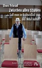 Friesel, Uwe Zwischen allen Stühlen oder Soll man in Krähwinkel stets das Maul halten?