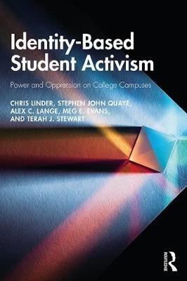 Chris Linder,   Stephen John (Miami University, USA) Quaye,   Alex C. Lange,   Meg E. Evans,Identity-Based Student Activism