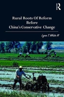Lynn T. (Princeton University, USA) White III,Rural Roots of Reform Before China`s Conservative Change