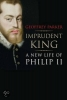 Parker, Geoffrey, Imprudent King - A New Life of Philip II