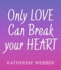 Webber Katherine, Only Love Can Break Your Heart