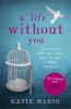 Marsh, Katie, Life Without You: a gripping and emotional page-turner about
