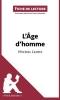 Mogenet, Sybille, Analyse : L`?ge d`homme de Michel Leiris  (analyse compl?te de l`oeuvre et r?sum?)