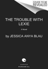 Blau, Jessica Anya The Trouble with Lexie