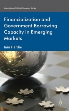 Iain Hardie Financialization and Government Borrowing Capacity in Emerging Markets