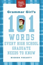 Fogarty, Mignon Grammar Girl`s 101 Words Every High School Graduate Needs to Know