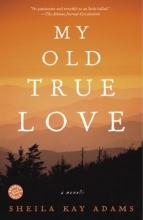 Adams, Sheila Kay My Old True Love