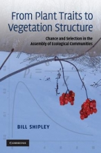 Bill Shipley From Plant Traits to Vegetation Structure