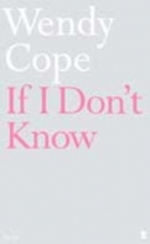 Wendy Cope If I Don`t Know