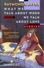 Carver, Raymond What We Talk About When We Talk About Love
