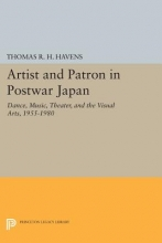 Havens, Thomas R.h. Artist and Patron in Postwar Japan - Dance, Music, Theater, and the Visual Arts, 1955-1980