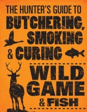 Hasheider, Philip The Hunter`s Guide to Butchering, Smoking, and Curing Wild Game & Fish