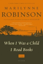 Robinson, Marilynne When I Was a Child I Read Books