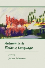 Lohmann, Jeanne Autumn in the Fields of Language