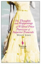 Jones, Wendy The Thoughts and Happenings of Wilfred Price Purveyor of Superior Funerals