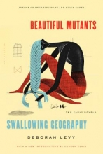 Levy, Deborah Beautiful Mutants and Swallowing Geography