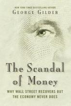 Gilder, George The Scandal of Money