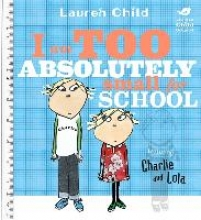 Child, Lauren Charlie and Lola: I Am Too Absolutely Small For School