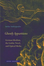 Andriopoulos, Stefan Ghostly Apparitions - German Idealism, the Gothic Novel, and