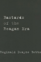 Betts, Reginald Dwayne Bastards of the Reagan Era