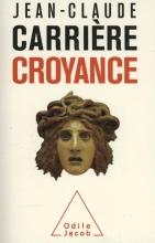 Jean-Claude  Carriere La Croyance