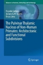 Ricardo Gattass,   Juliana G.M. Soares,   Bruss Lima The Pulvinar Thalamic Nucleus of Non-Human Primates: Architectonic and Functional Subdivisions