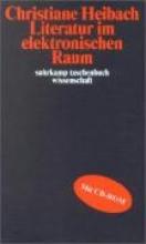 Heibach, Christiane Literatur im elektronischen Raum